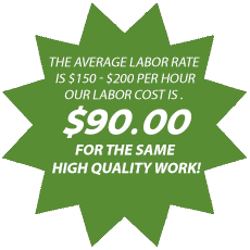The average labor rate is $150 - $200 per hour. Our labor cost is $90 for the same high quality work!